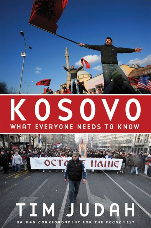 Kosovo : What Everyone Needs To Know By: Tim Judah