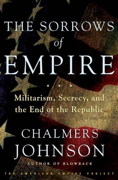 The Sorrows of Empire By: Chalmers Johnson