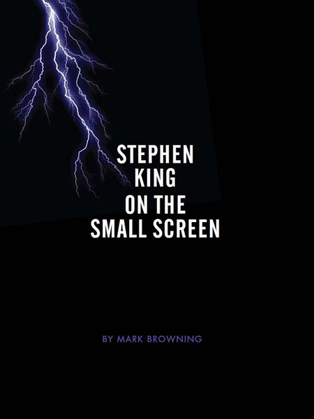 Stephen King on the Small Screen By: Mark Browning