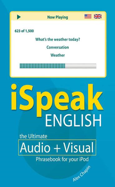 iSpeak English Phrasebook (MP3 CD+ Guide) : The Ultimate Audio + Visual Phrasebook for Your iPod: The Ultimate Audio + Visual Phrasebook for Your iPod By: Alex Chapin