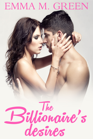 Emma M. Green - The Billionaires Desires Vol.3