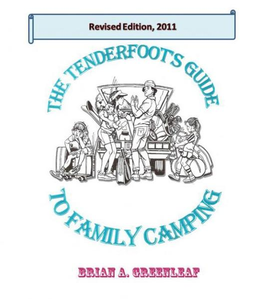 The Tenderfoot's Guide to Family Camping By: Brian Greenleaf