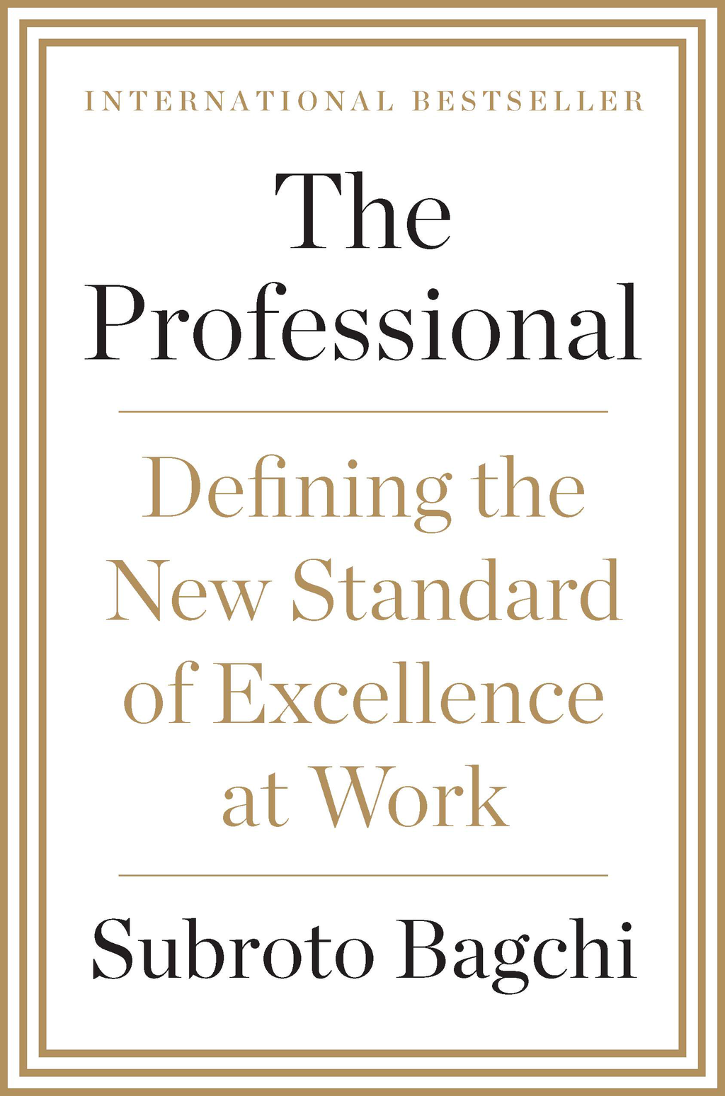 The Professional: Defining the New Standard of Excellence at Work By: Subroto Bagchi