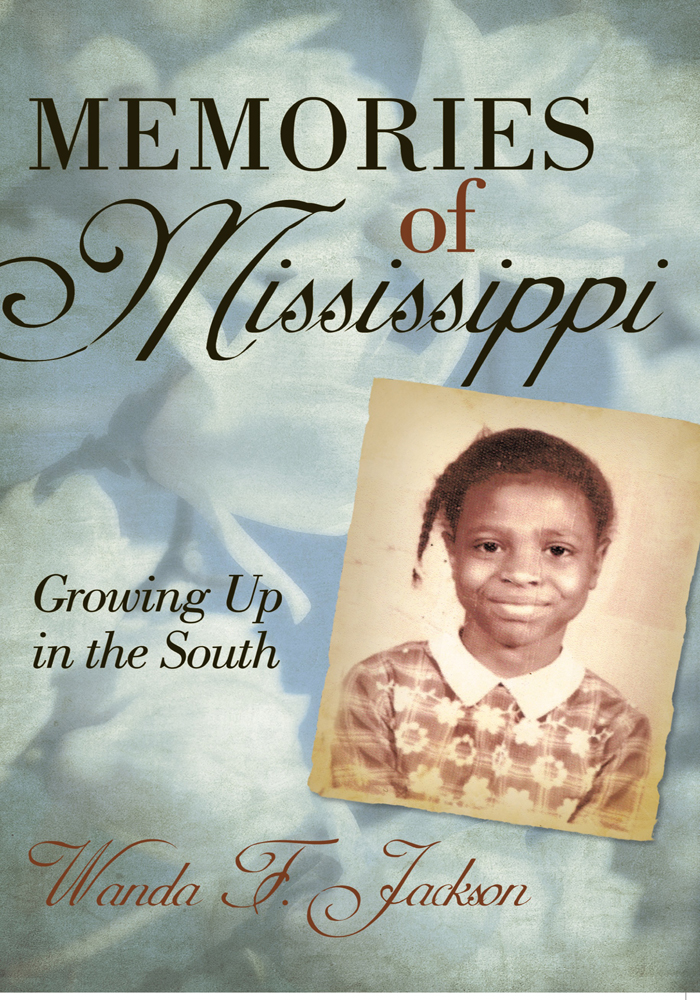 Memories of Mississippi By: Wanda F. Jackson
