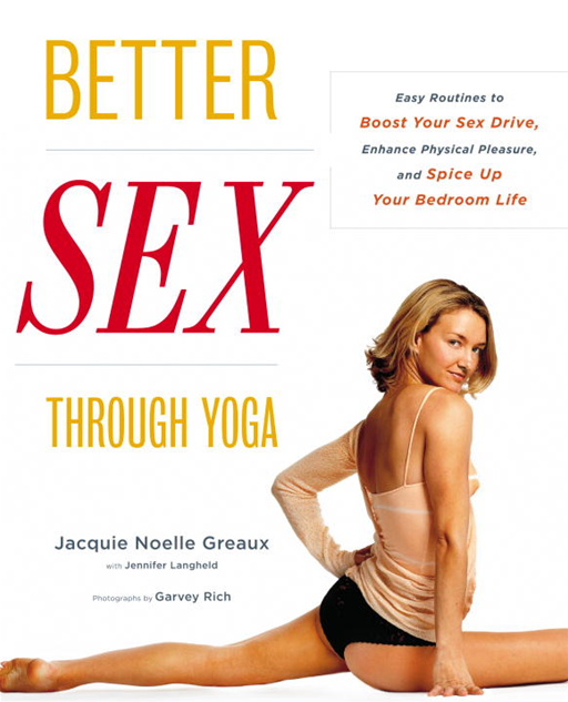 Better Sex Through Yoga By: Jacquie Noel Greaux,Jennifer Langheld