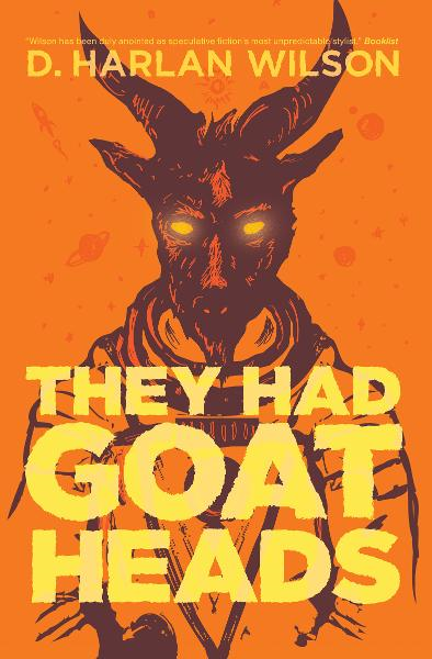 They Had Goat Heads By: D. Harlan Wilson
