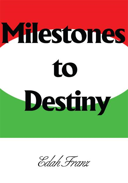 Milestones to Destiny By: Edah Franz