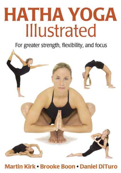 Hatha Yoga Illustrated By: Martin Kirk, Brooke Boon, Daniel DiTuro