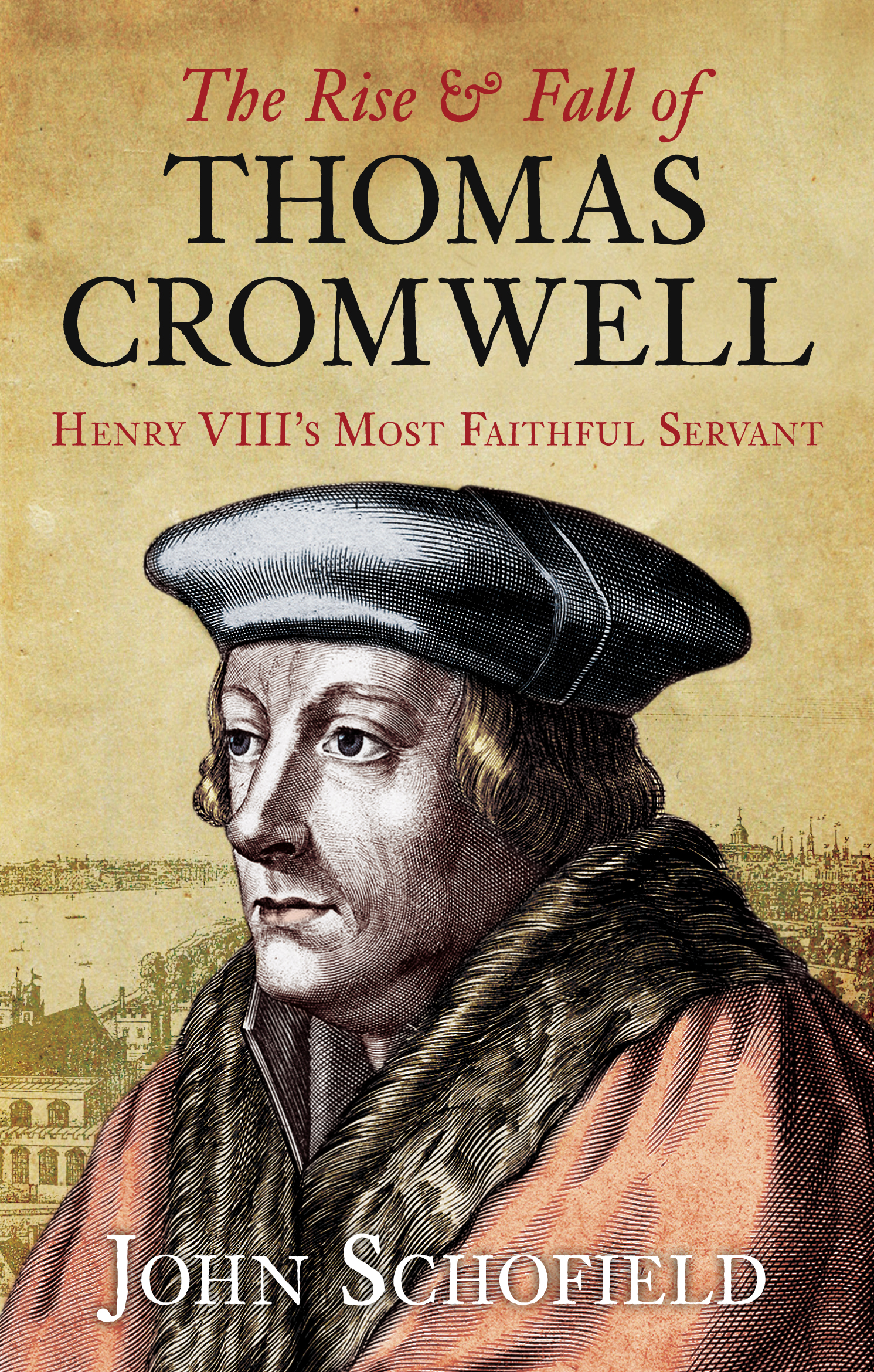 The Rise and Fall of Thomas Cromwell By: John Schofield