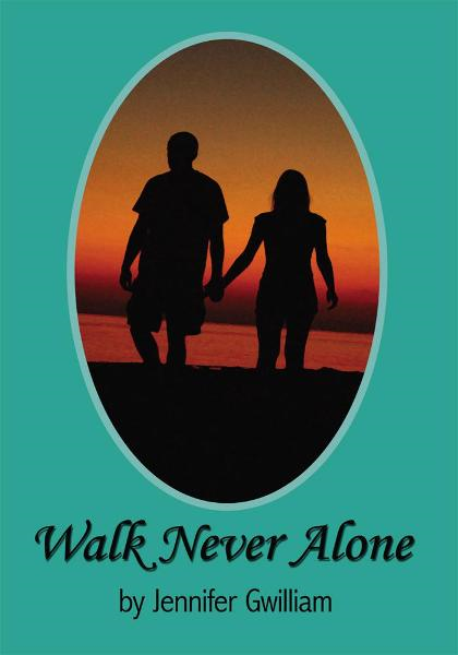 Walk Never Alone By: Jennifer Gwilliam