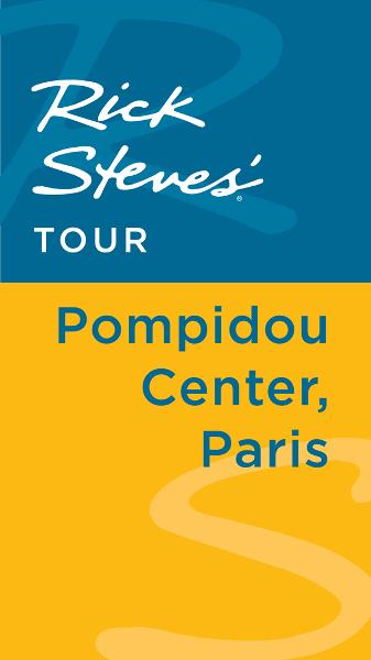Rick Steves' Tour: Pompidou Center, Paris By: Gene Openshaw,Rick Steves,Steve Smith