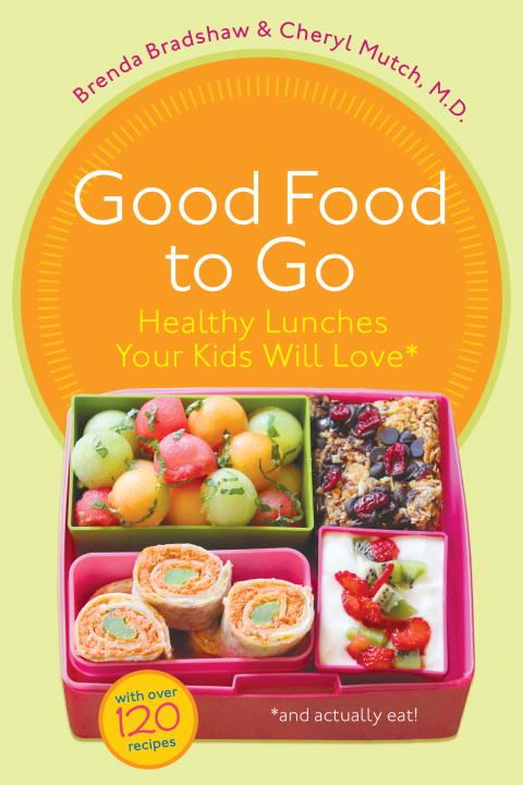 Good Food to Go By: Brenda Bradshaw,Cheryl Mutch