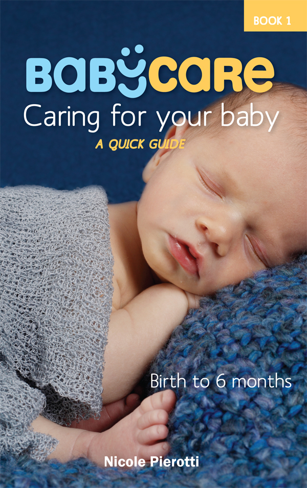 BabyCare: Caring for Your Baby: Birth to 6 months: A Quick Guide By: Nicole Pierotti