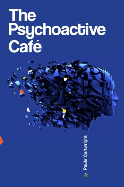 The Psychoactive Café By: Paula Cartwright