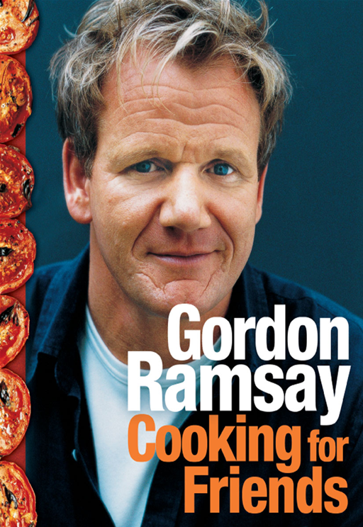 Cooking for Friends By: Gordon Ramsay