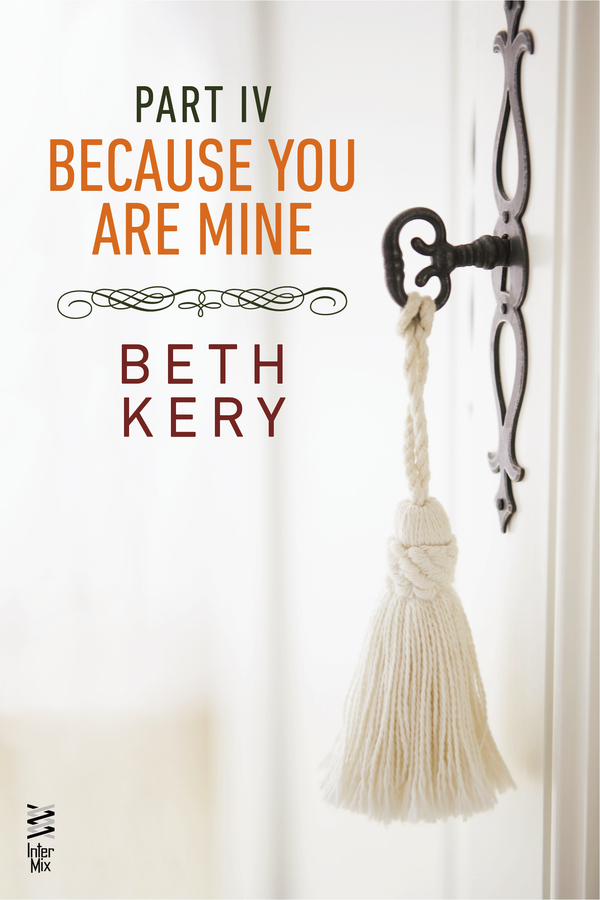 Because You Are Mine Part IV By: Beth Kery
