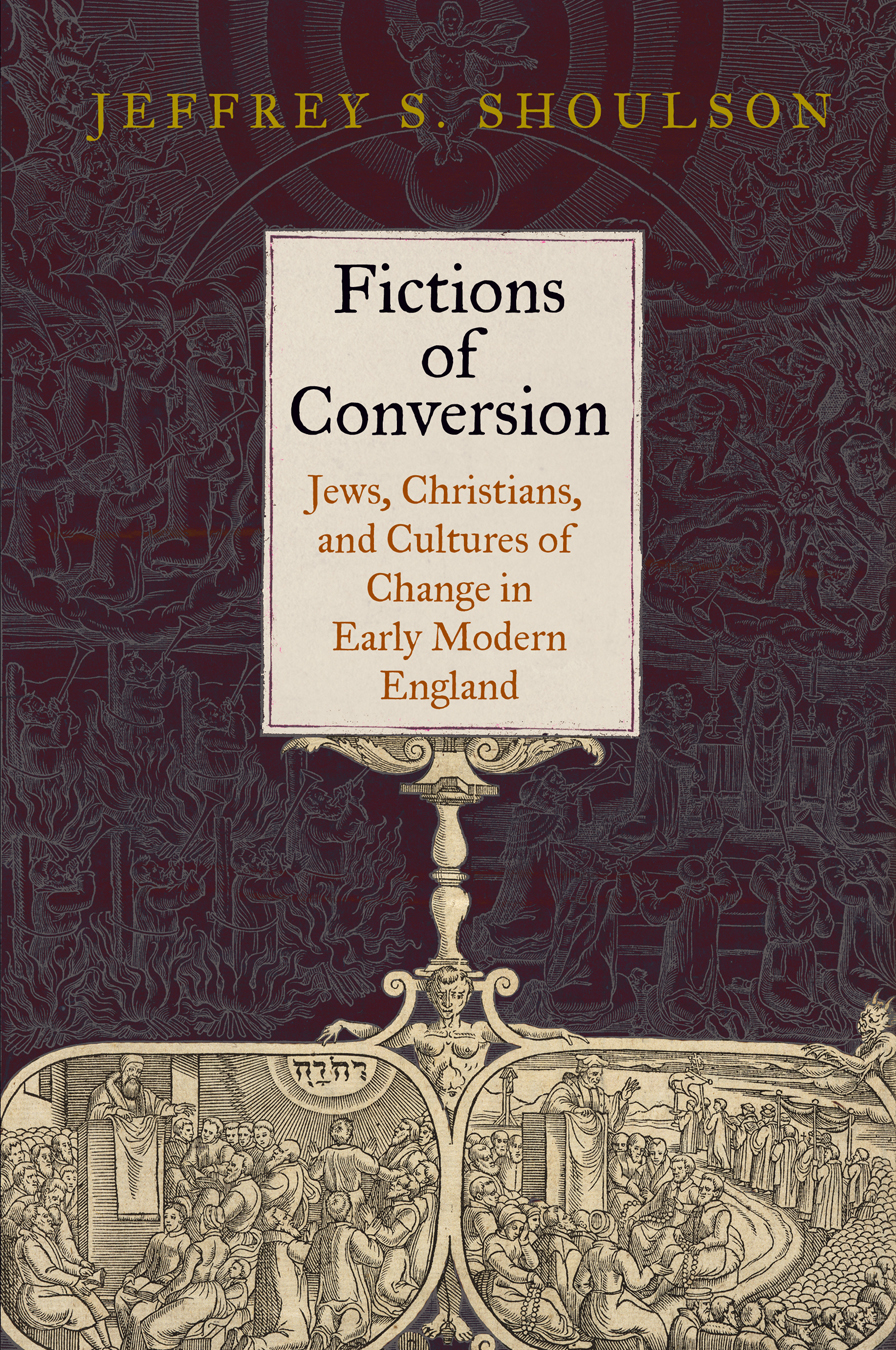 Fictions of Conversion Jews,  Christians,  and Cultures of Change in Early Modern England