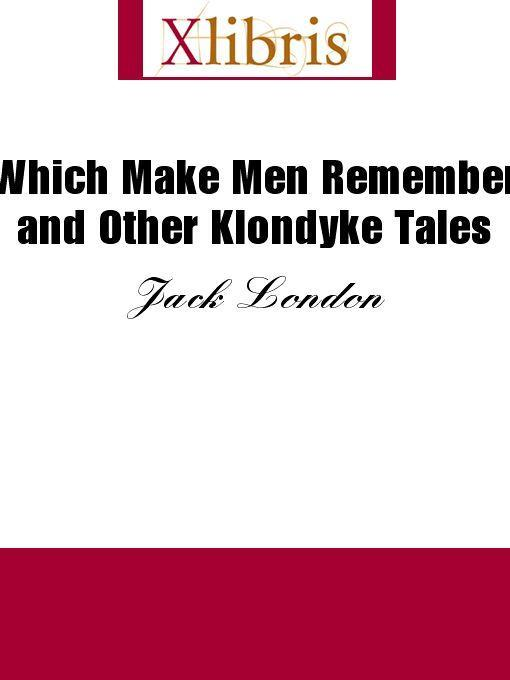 Jack London - Which Make Men Remember and Other Klondyke Tales