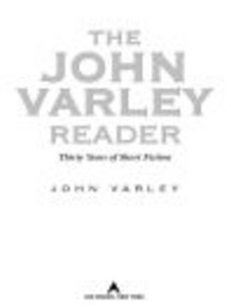 The John Varley Reader By: John Varley