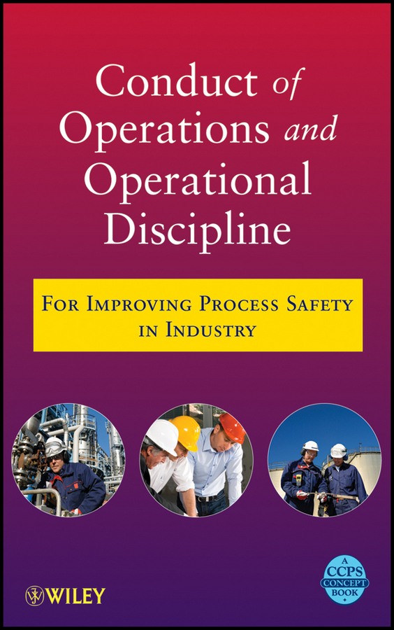 Conduct of Operations and Operational Discipline By: Center for Chemical Process Safety (CCPS)