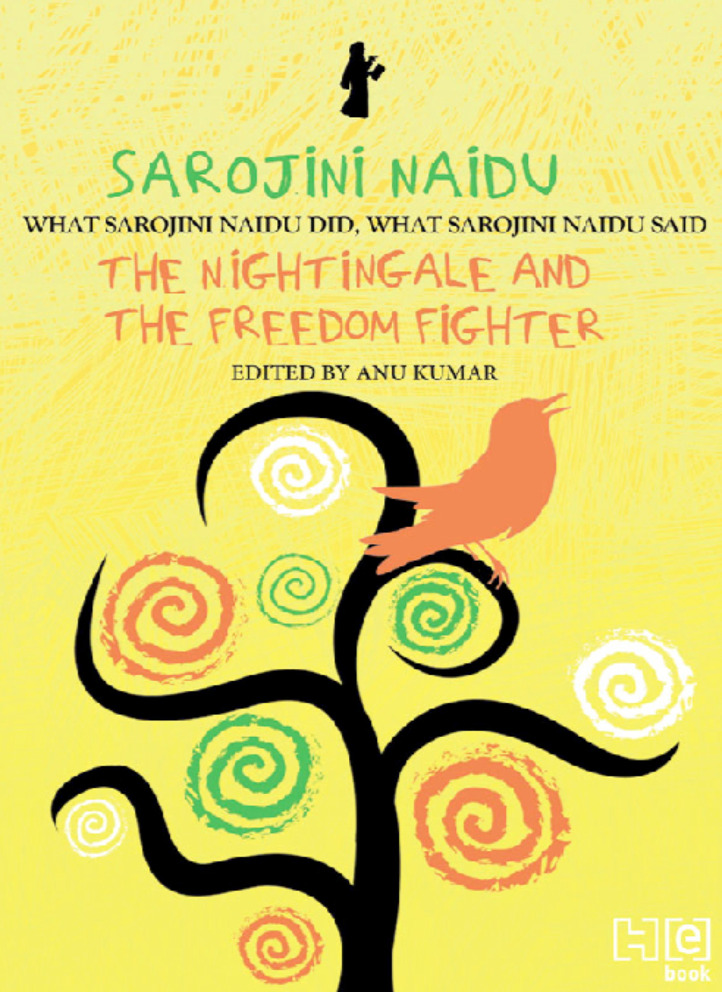 Sarojini Naidu THE NIGHTINGALE AND THE FREEDOM FIGHTER: WHAT SAROJINI NAIDU DID,  WHAT SAROJINI NAIDU SAID