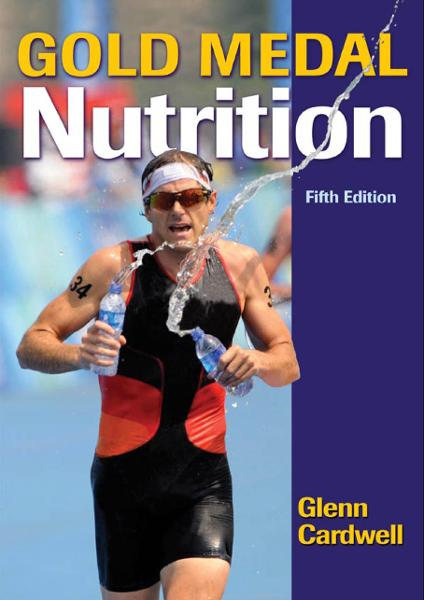 Gold Medal Nutrition, Fifth Edition By: Glenn Cardwell