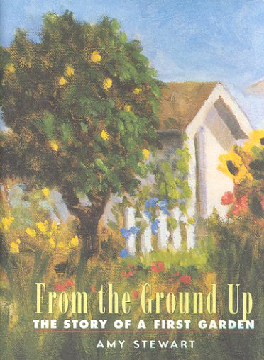 From the Ground Up: The Story of a First Garden By: Amy Stewart