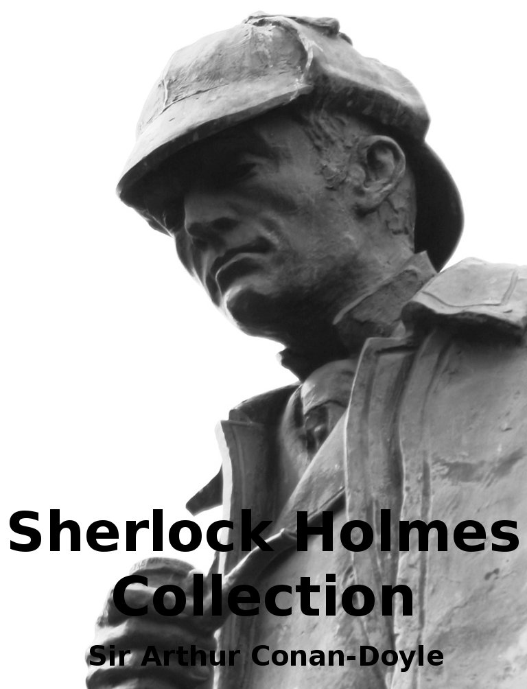 The Sherlock Holmes Collection By: Sir Arthur Conan-Doyle