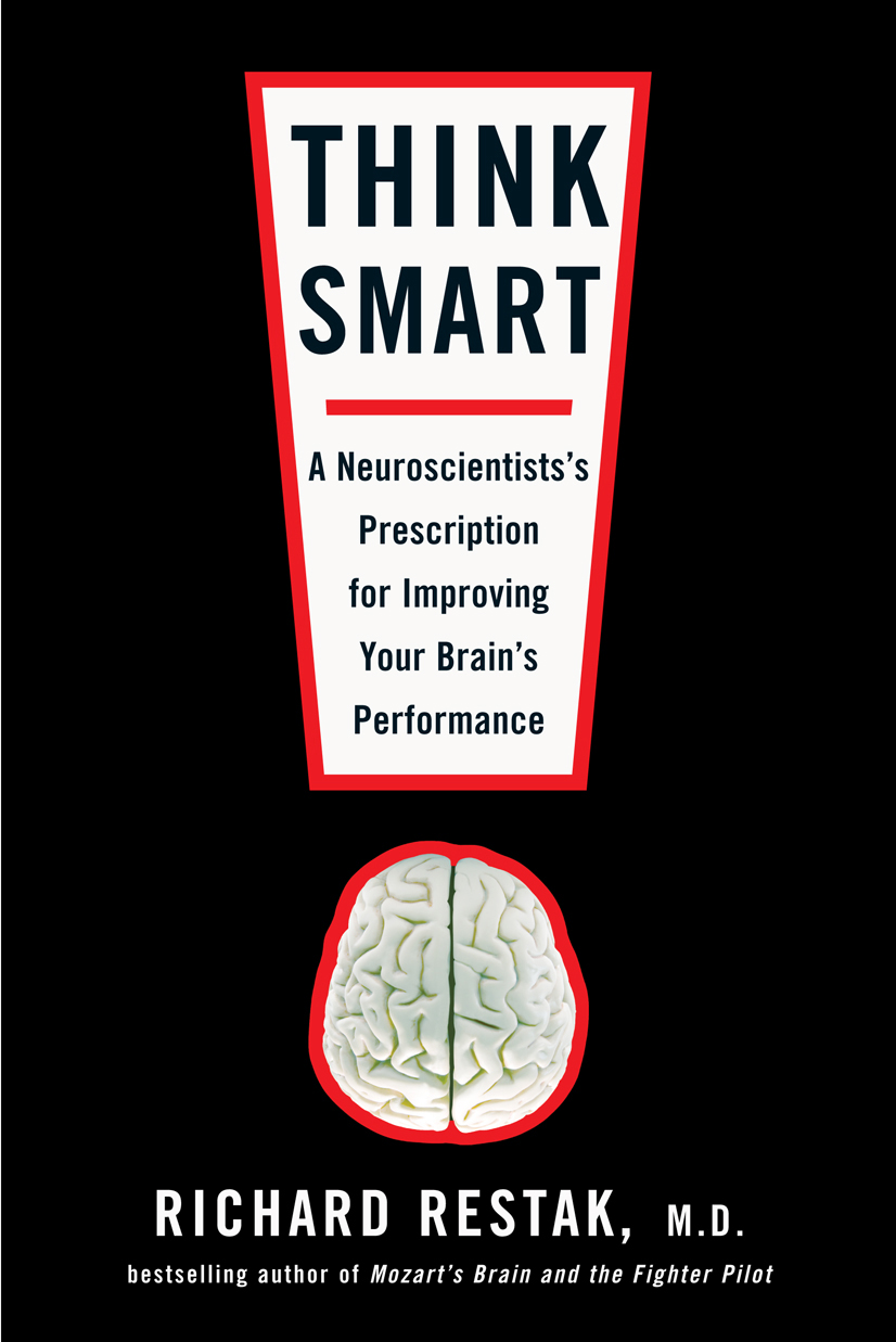Think Smart: A Neuroscientist's Prescription for Improving Your Brain's Performance By: Richard Restak,  M.D.