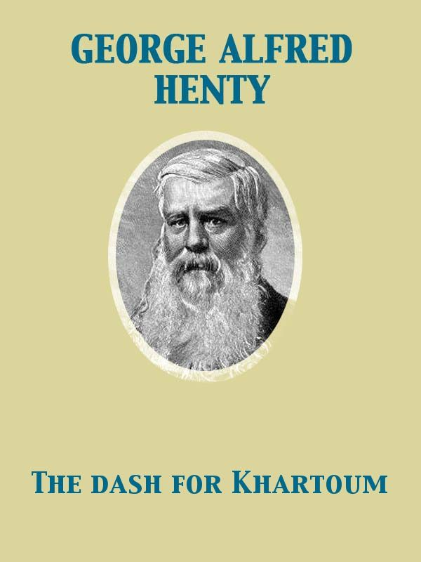The Dash for Khartoum A Tale of Nile Expedition