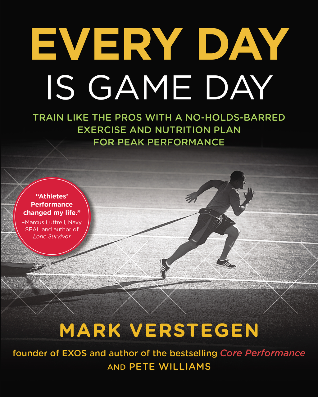 Every Day Is Game Day Train Like the Pros With a No-Holds-Barred Exercise and Nutrition Plan for PeakPerformance