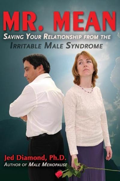 Mr. Mean: Saving Your Relationship from the Irritable Male Syndrome By: Jed Diamond