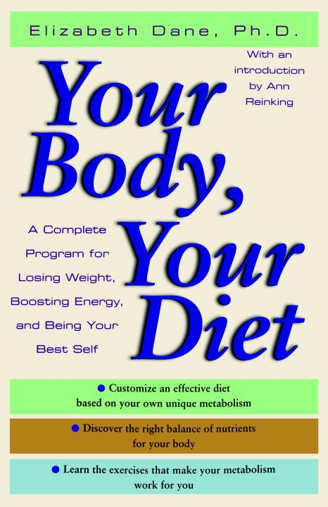 Your Body, Your Diet By: Elizabeth Dane, Ph.D.