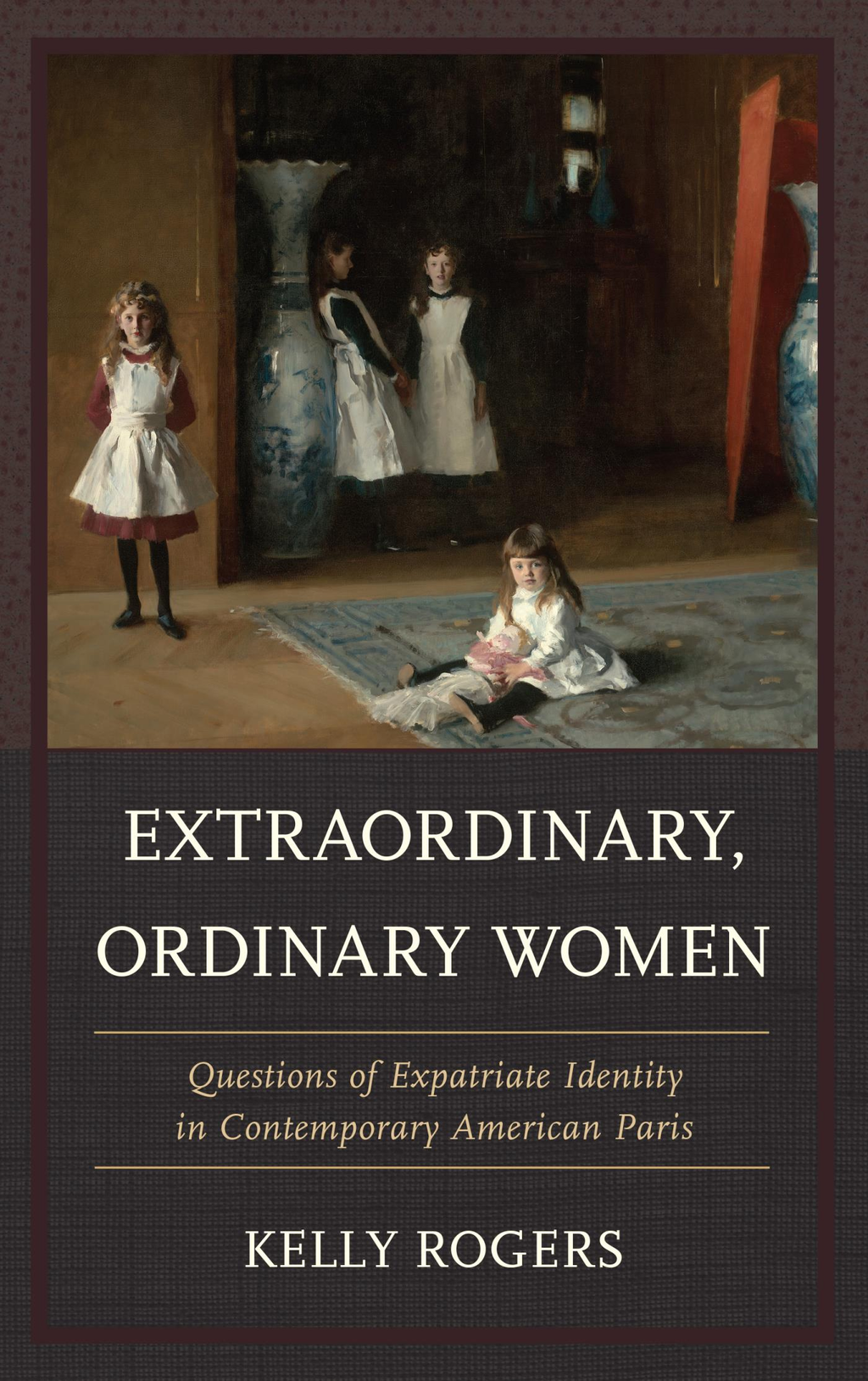 Extraordinary,  Ordinary Women Questions of Expatriate Identity in Contemporary American Paris