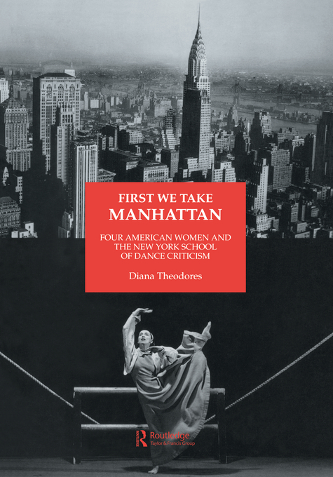 First We Take Manhattan Four American Women and the New York School of Dance Criticism
