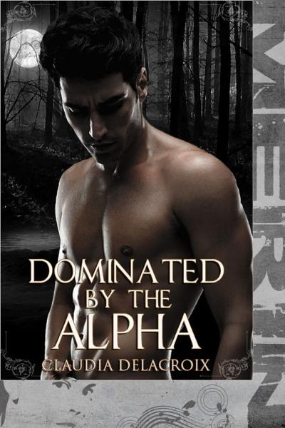 Dominated by the Alpha (M/m) By: Sasha Merin