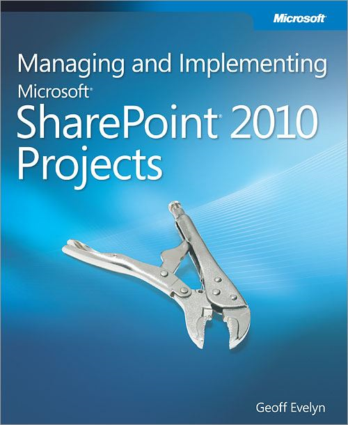 Managing and Implementing Microsoft® SharePoint® 2010 Projects By: Geoff Evelyn