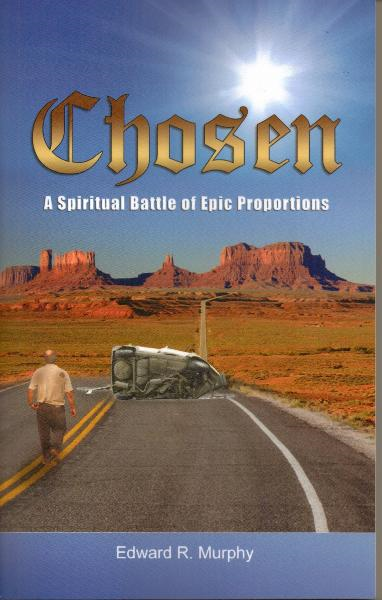 Chosen: A Spiritual Battle of Epic Proportions By: Edward R. Murphy