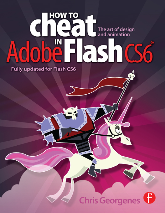How to Cheat in Adobe Flash CS6: The Art of Design and Animation The Art of Design and Animation