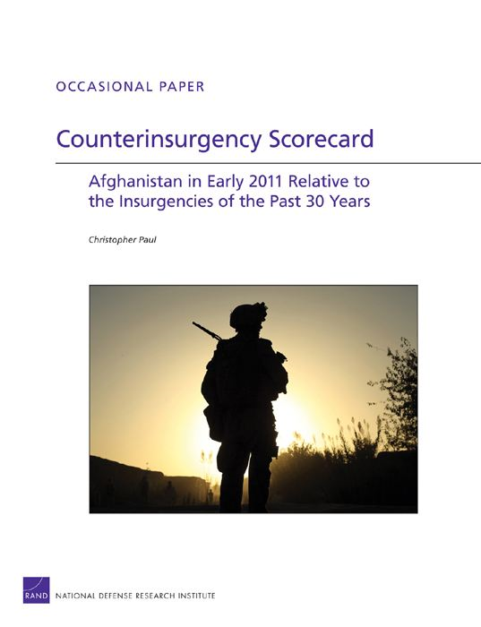 Counterinsurgency Scorecard: Afghanistan in Early 2011 Relative to the Insurgencies of the Past 30 Years By: Christopher Paul