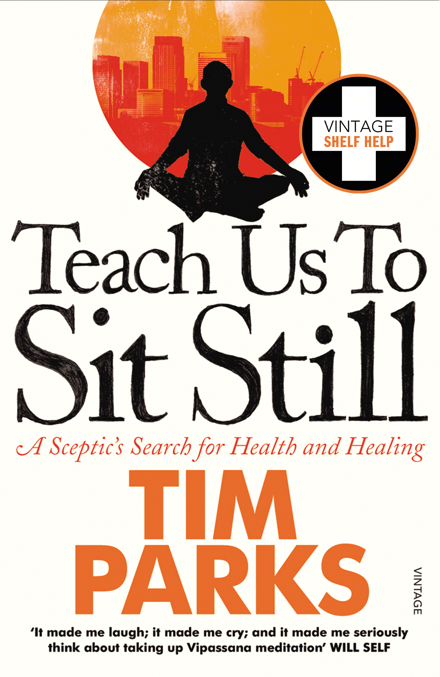 Teach Us to Sit Still A Sceptic's Search for Health and Healing