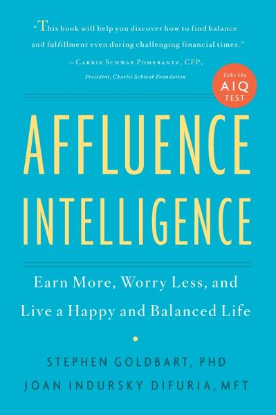 Affluence Intelligence: Earn More, Worry Less, and Live a Happy and Balanced Life By: Joan Indursky DiFuria,Stephen Goldbart