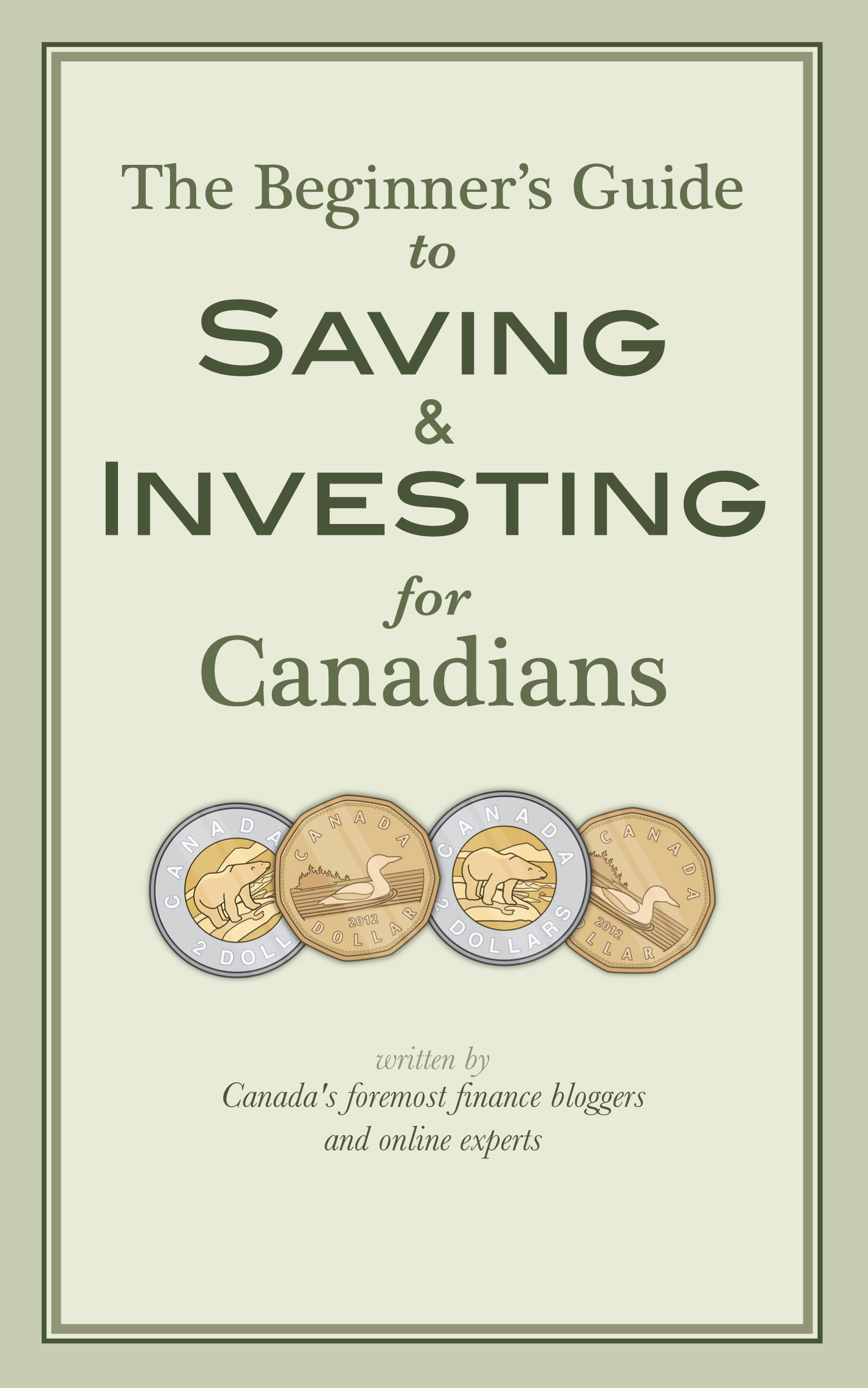 The Beginner's Guide to Saving & Investing for Canadians: Written By Canada's Foremost Finance Bloggers And Online Experts
