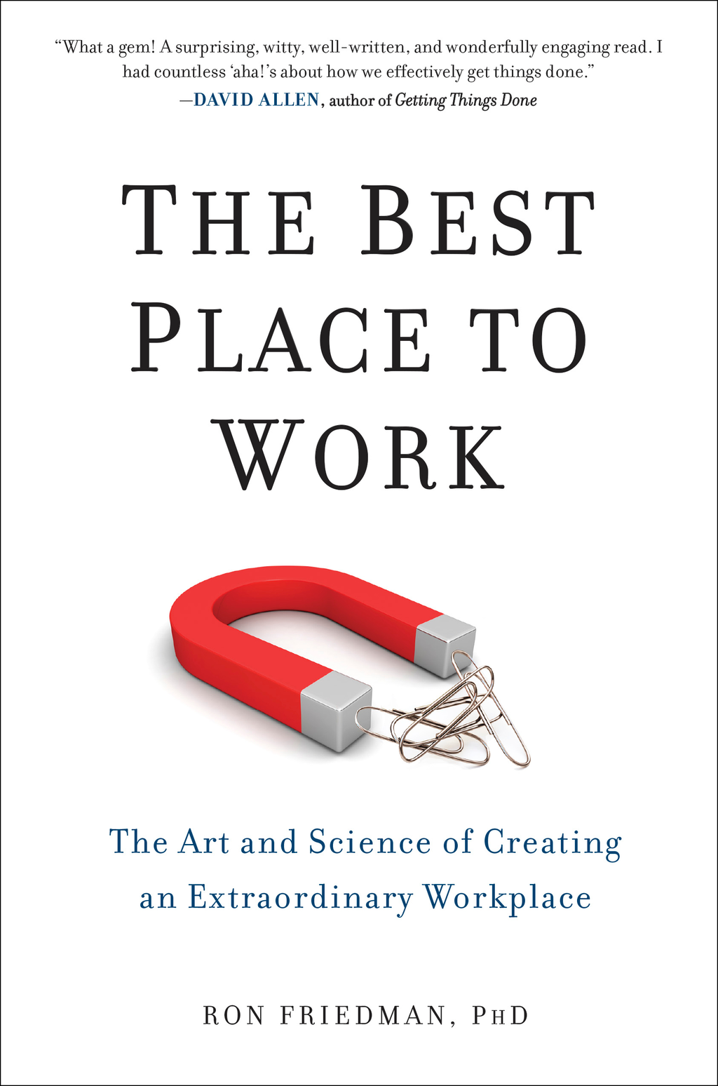 The Best Place to Work The Art and Science of Creating an Extraordinary Workplace