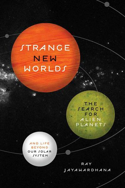 Strange New Worlds By: Ray Jayawardhana