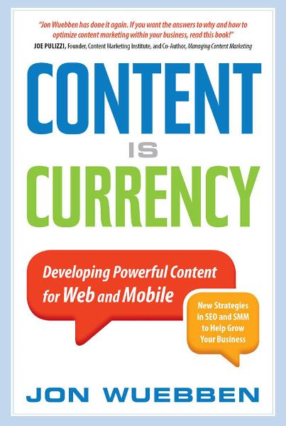 Content is Currency: Developing Powerful Content for Web and Mobile By: Jon Wuebben