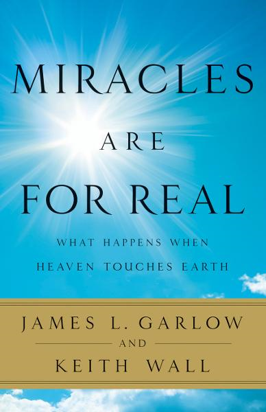Miracles Are for Real: What Happens When Heaven Touches Earth By: James L. Garlow,Keith Wall