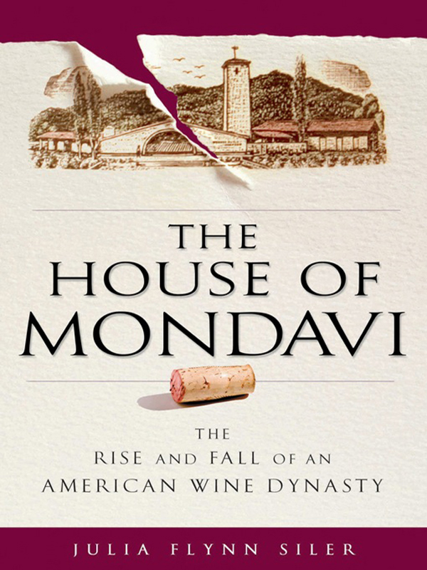 The House of Mondavi The Rise and Fall of an American Wine Dynasty