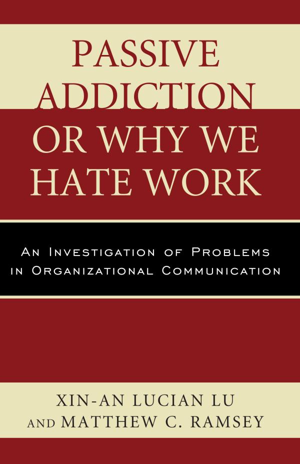Passive Addiction or Why We Hate Work An Investigation of Problems in Organizational Communication
