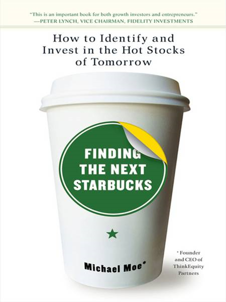 Finding the Next Starbucks How to Identify and Invest in the Hot Stocks of Tomorrow